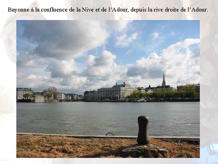 Bayonne à la confluence de la Nive et de l'Adour, depuis la rive droite