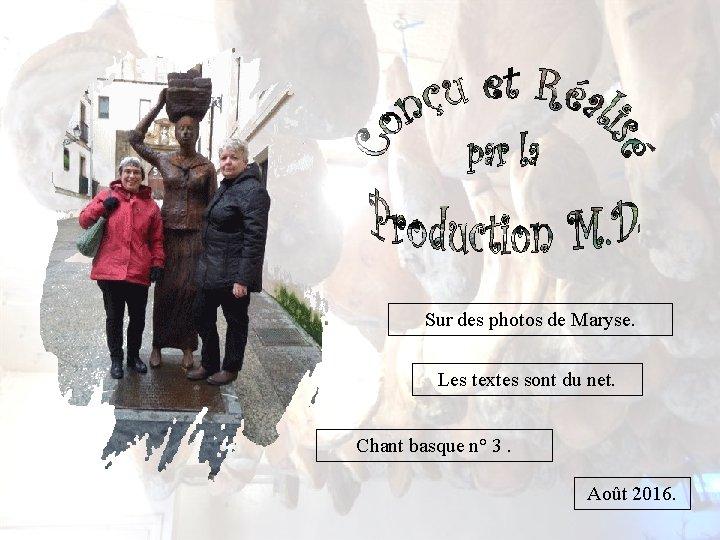 Sur des photos de Maryse. Les textes sont du net. Chant basque n° 3.