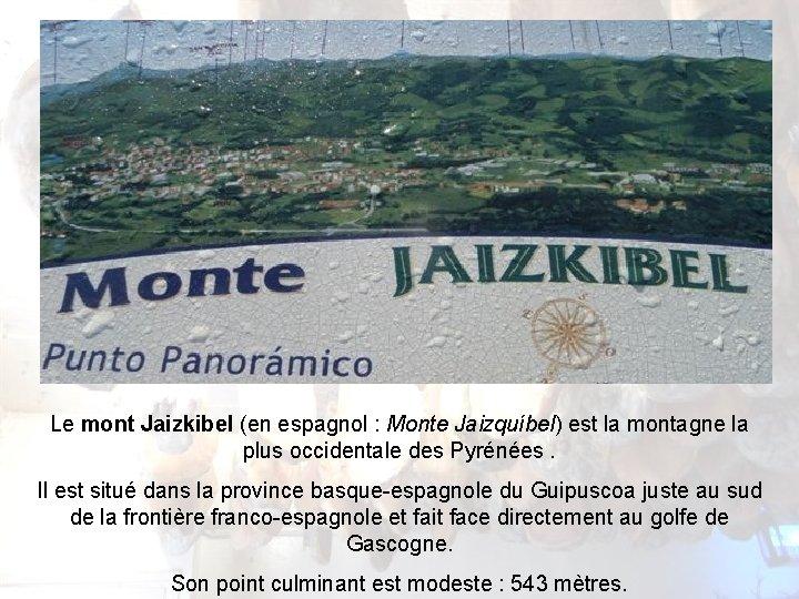 Le mont Jaizkibel (en espagnol : Monte Jaizquíbel) est la montagne la plus occidentale