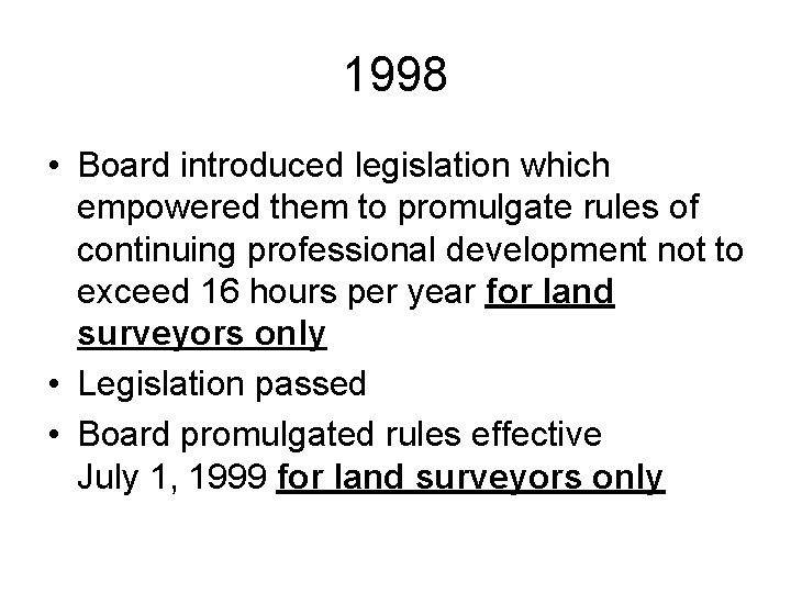 1998 • Board introduced legislation which empowered them to promulgate rules of continuing professional