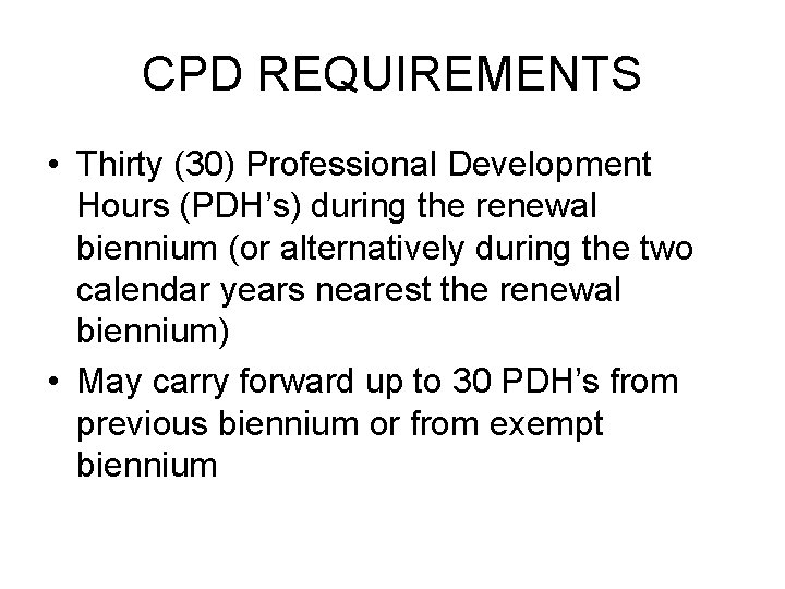 CPD REQUIREMENTS • Thirty (30) Professional Development Hours (PDH's) during the renewal biennium (or