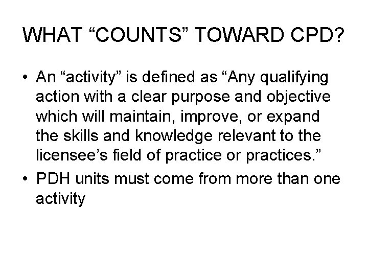 "WHAT ""COUNTS"" TOWARD CPD? • An ""activity"" is defined as ""Any qualifying action with"