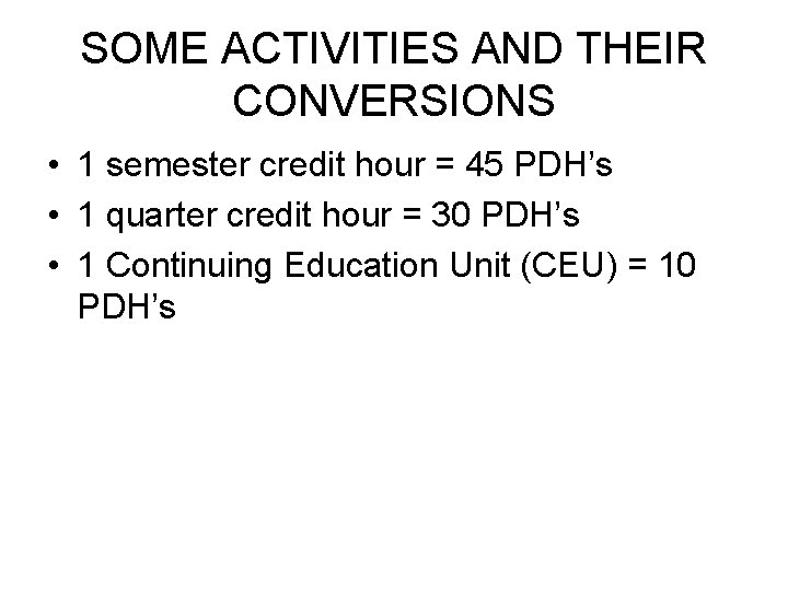 SOME ACTIVITIES AND THEIR CONVERSIONS • 1 semester credit hour = 45 PDH's •