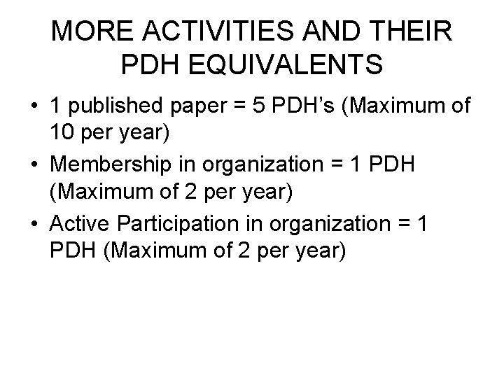 MORE ACTIVITIES AND THEIR PDH EQUIVALENTS • 1 published paper = 5 PDH's (Maximum