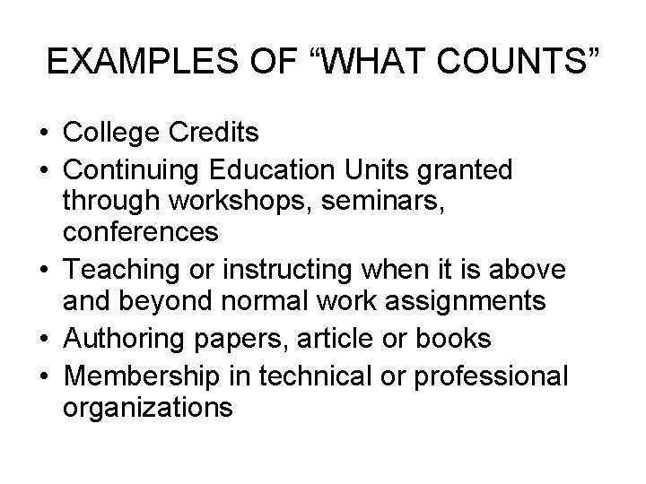 "EXAMPLES OF ""WHAT COUNTS"" • College Credits • Continuing Education Units granted through workshops,"