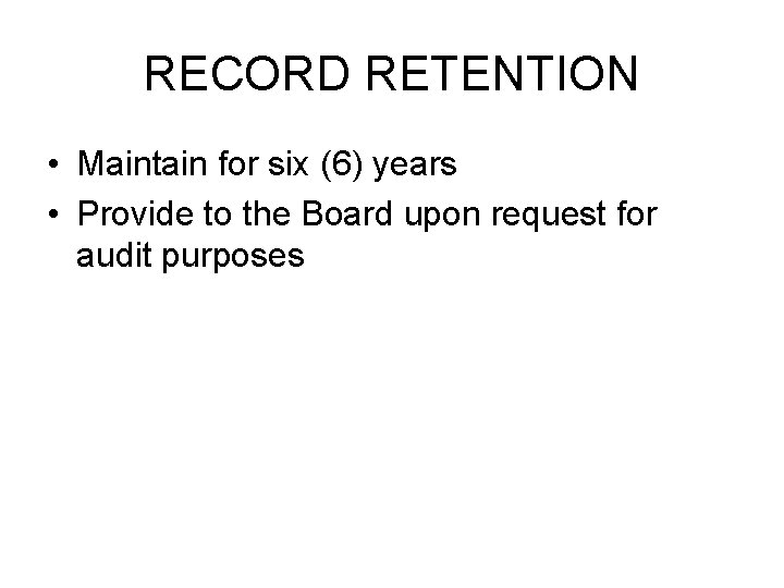 RECORD RETENTION • Maintain for six (6) years • Provide to the Board upon