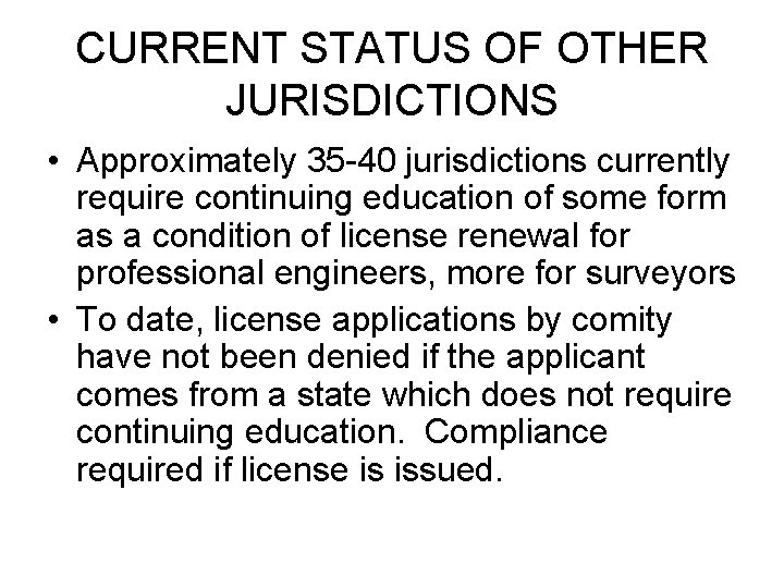 CURRENT STATUS OF OTHER JURISDICTIONS • Approximately 35 -40 jurisdictions currently require continuing education
