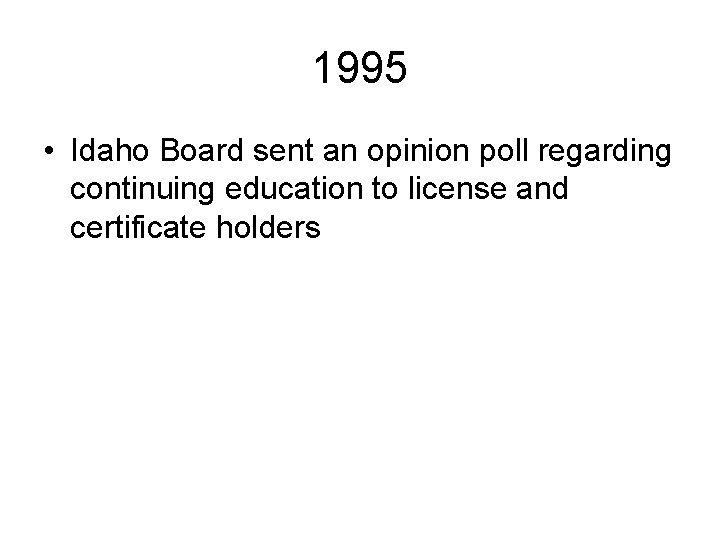 1995 • Idaho Board sent an opinion poll regarding continuing education to license and
