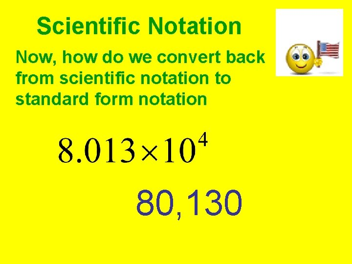 Scientific Notation Now, how do we convert back from scientific notation to standard form