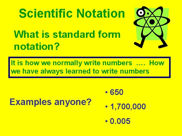 Scientific Notation What is standard form notation? It is how we normally write numbers