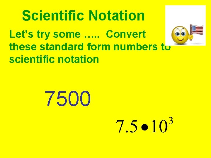 Scientific Notation Let's try some …. . Convert these standard form numbers to scientific