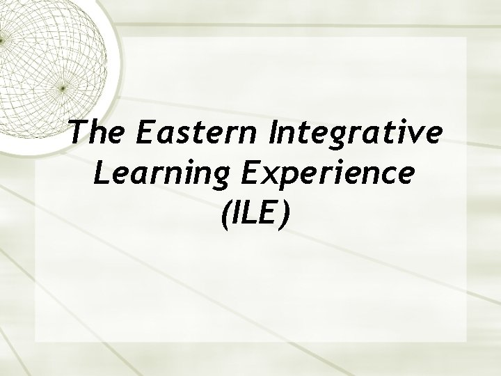 The Eastern Integrative Learning Experience (ILE)