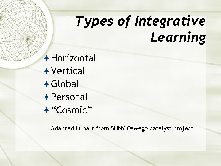 "Types of Integrative Learning Horizontal Vertical Global Personal ""Cosmic"" Adapted in part from SUNY"