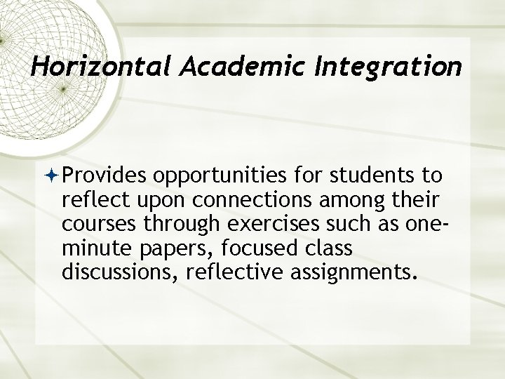 Horizontal Academic Integration Provides opportunities for students to reflect upon connections among their courses