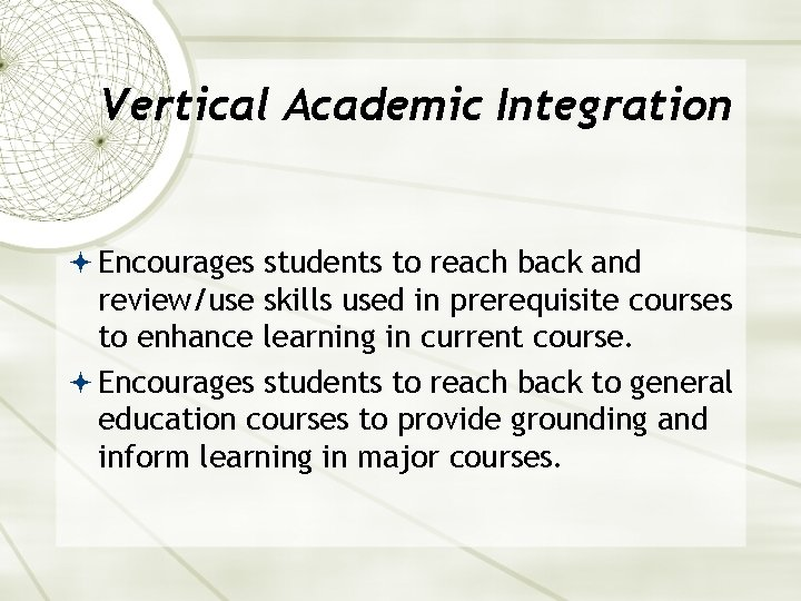 Vertical Academic Integration Encourages students to reach back and review/use skills used in prerequisite