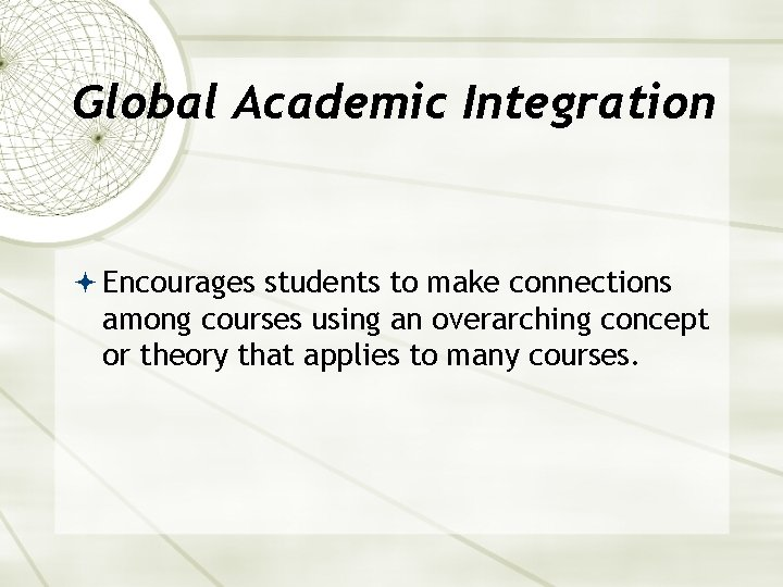 Global Academic Integration Encourages students to make connections among courses using an overarching concept