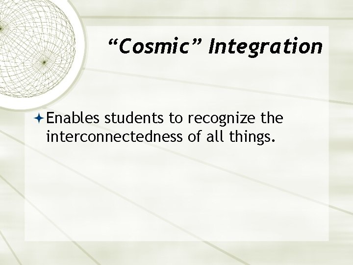 """Cosmic"" Integration Enables students to recognize the interconnectedness of all things."