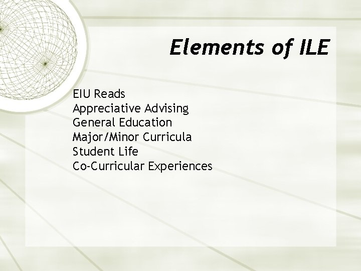 Elements of ILE EIU Reads Appreciative Advising General Education Major/Minor Curricula Student Life Co-Curricular