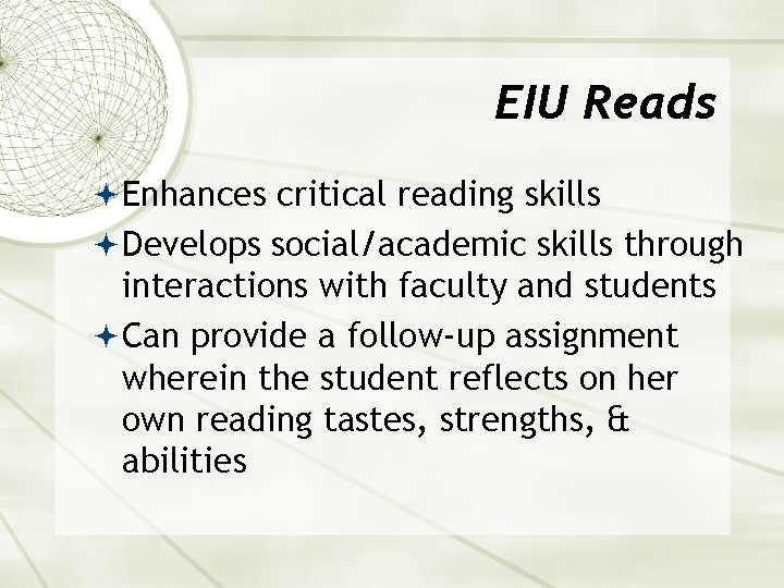 EIU Reads Enhances critical reading skills Develops social/academic skills through interactions with faculty and