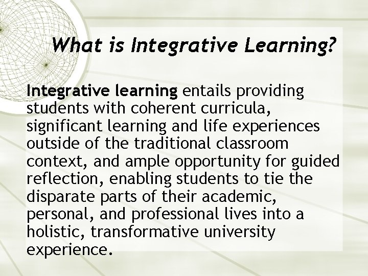 What is Integrative Learning? Integrative learning entails providing students with coherent curricula, significant learning