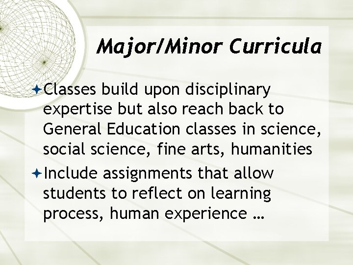 Major/Minor Curricula Classes build upon disciplinary expertise but also reach back to General Education