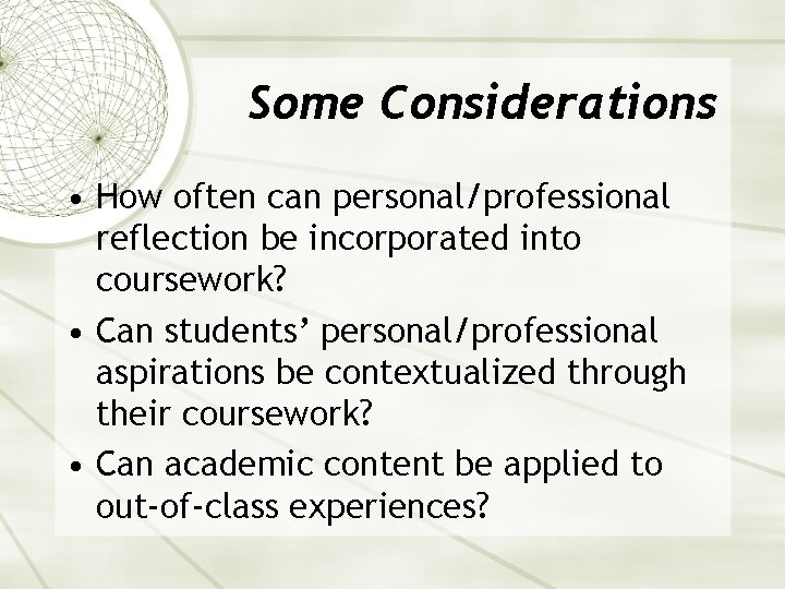 Some Considerations • How often can personal/professional reflection be incorporated into coursework? • Can