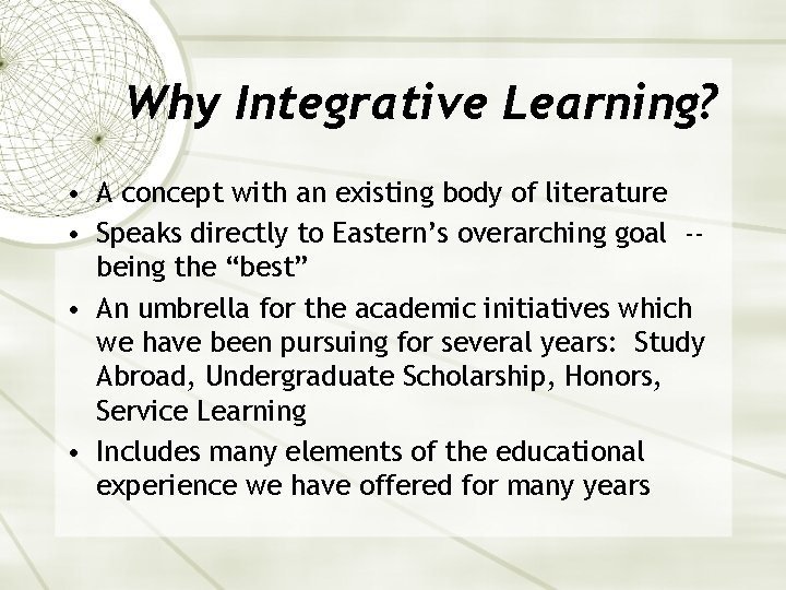 Why Integrative Learning? • A concept with an existing body of literature • Speaks