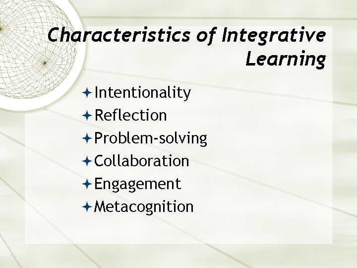 Characteristics of Integrative Learning Intentionality Reflection Problem-solving Collaboration Engagement Metacognition
