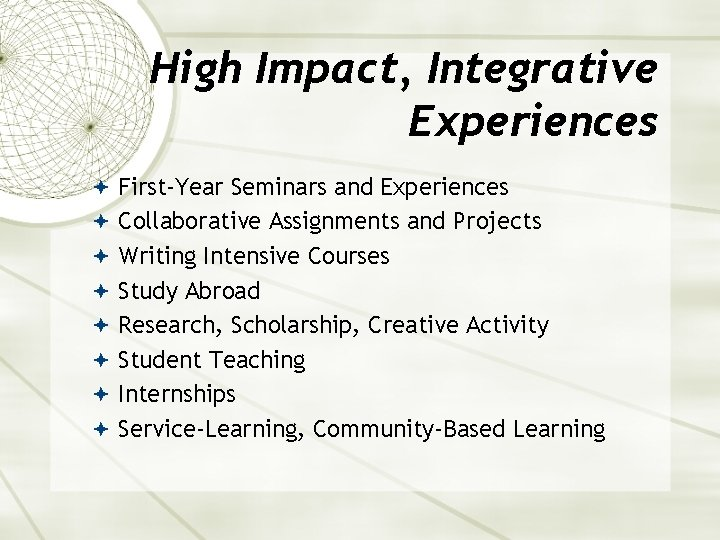 High Impact, Integrative Experiences First-Year Seminars and Experiences Collaborative Assignments and Projects Writing Intensive