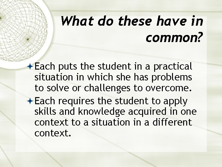 What do these have in common? Each puts the student in a practical situation
