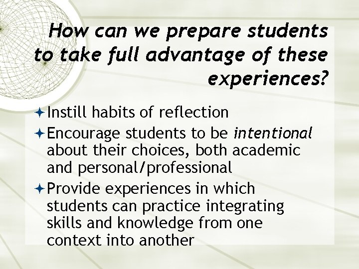 How can we prepare students to take full advantage of these experiences? Instill habits