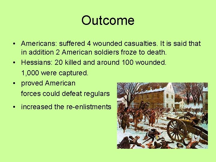 Outcome • Americans: suffered 4 wounded casualties. It is said that in addition 2