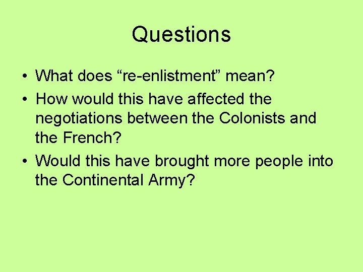 "Questions • What does ""re-enlistment"" mean? • How would this have affected the negotiations"