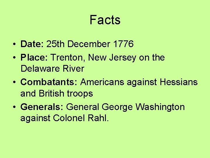 Facts • Date: 25 th December 1776 • Place: Trenton, New Jersey on the