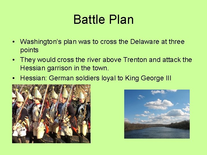Battle Plan • Washington's plan was to cross the Delaware at three points •