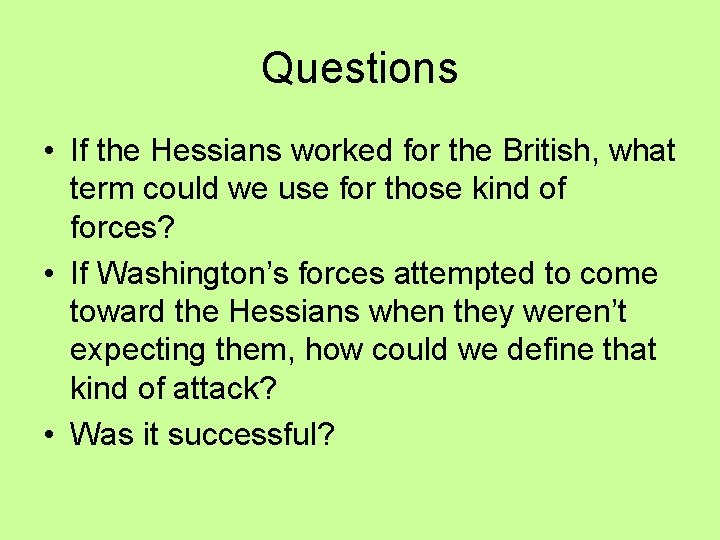 Questions • If the Hessians worked for the British, what term could we use