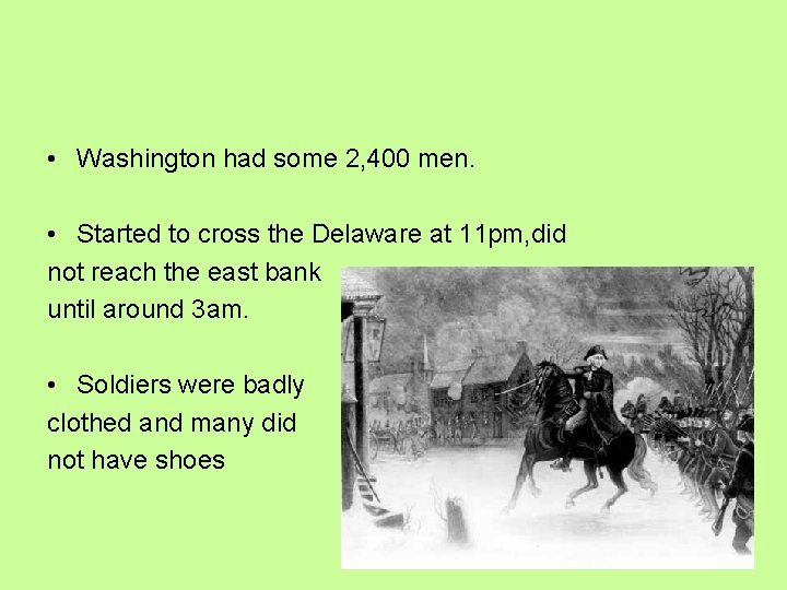 • Washington had some 2, 400 men. • Started to cross the Delaware