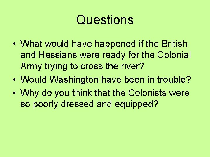 Questions • What would have happened if the British and Hessians were ready for