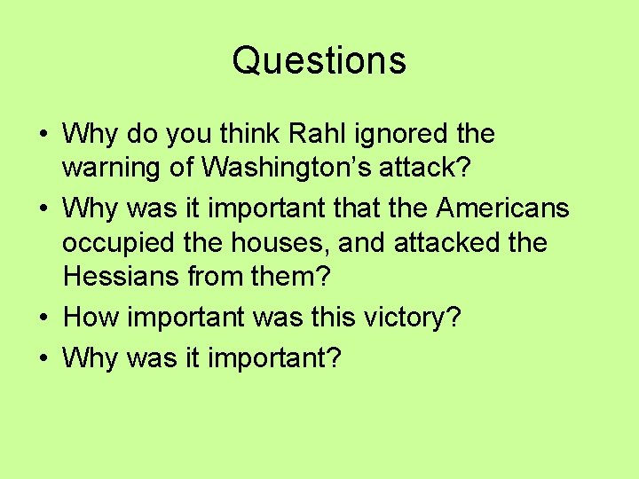 Questions • Why do you think Rahl ignored the warning of Washington's attack? •
