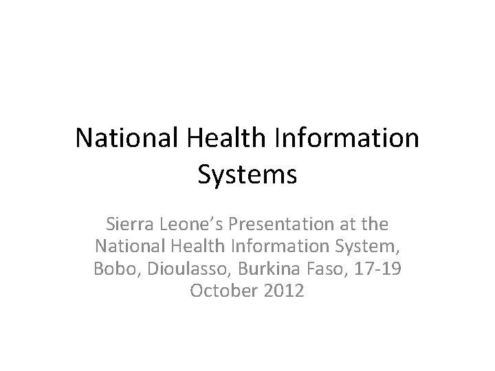 National Health Information Systems Sierra Leone's Presentation at the National Health Information System, Bobo,
