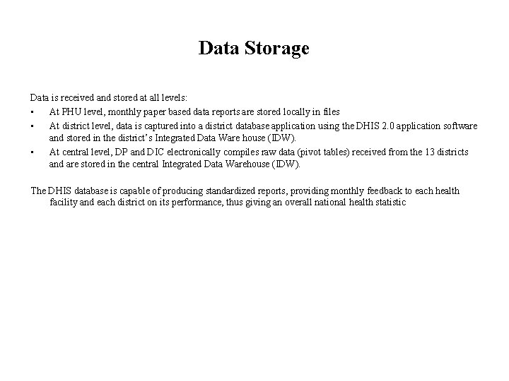 Data Storage Data is received and stored at all levels: • At PHU level,
