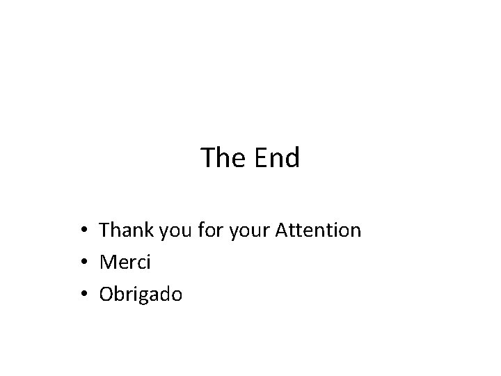 The End • Thank you for your Attention • Merci • Obrigado