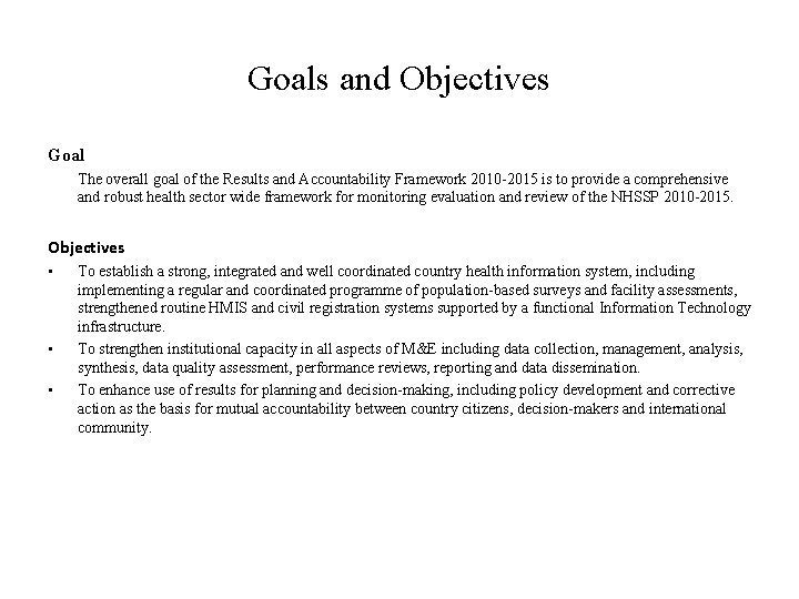 Goals and Objectives Goal The overall goal of the Results and Accountability Framework 2010