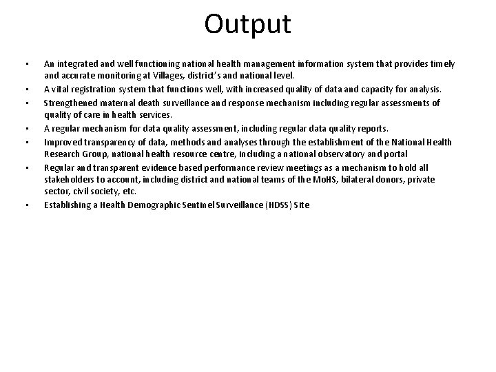 Output • • An integrated and well functioning national health management information system that