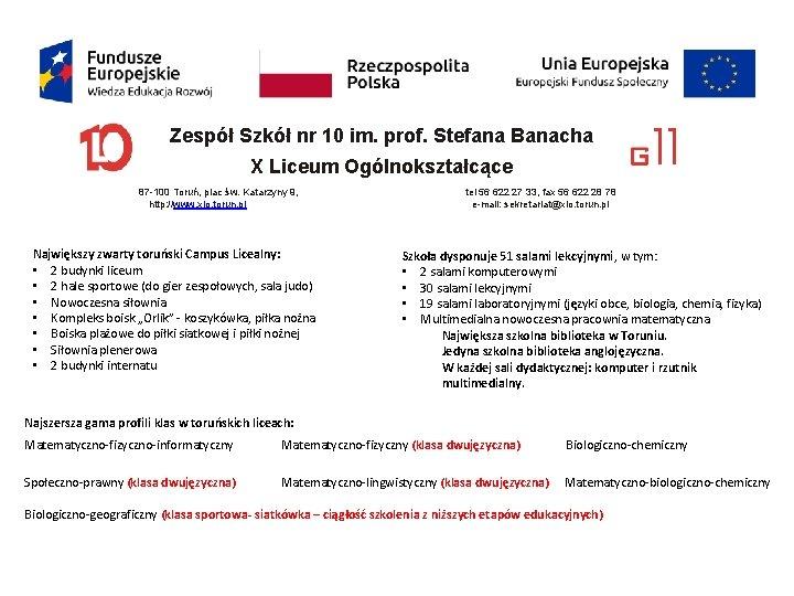 Zespół Szkół nr 10 im. prof. Stefana Banacha X Liceum Ogólnokształcące 87 -100 Toruń,