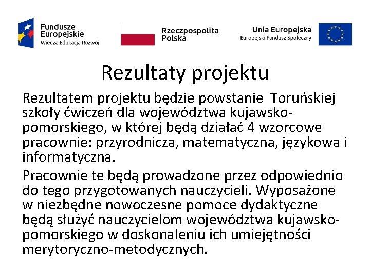 Rezultaty projektu Rezultatem projektu będzie powstanie Toruńskiej szkoły ćwiczeń dla województwa kujawskopomorskiego, w której