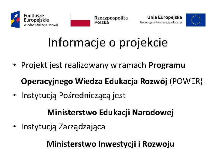 Informacje o projekcie • Projekt jest realizowany w ramach Programu Operacyjnego Wiedza Edukacja Rozwój