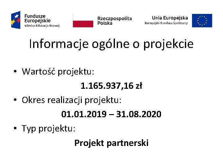 Informacje ogólne o projekcie • Wartość projektu: 1. 165. 937, 16 zł • Okres