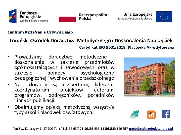 Centrum Kształcenia Ustawicznego Toruński Ośrodek Doradztwa Metodycznego i Doskonalenia Nauczycieli Certyfikat ISO 9001: 2015,