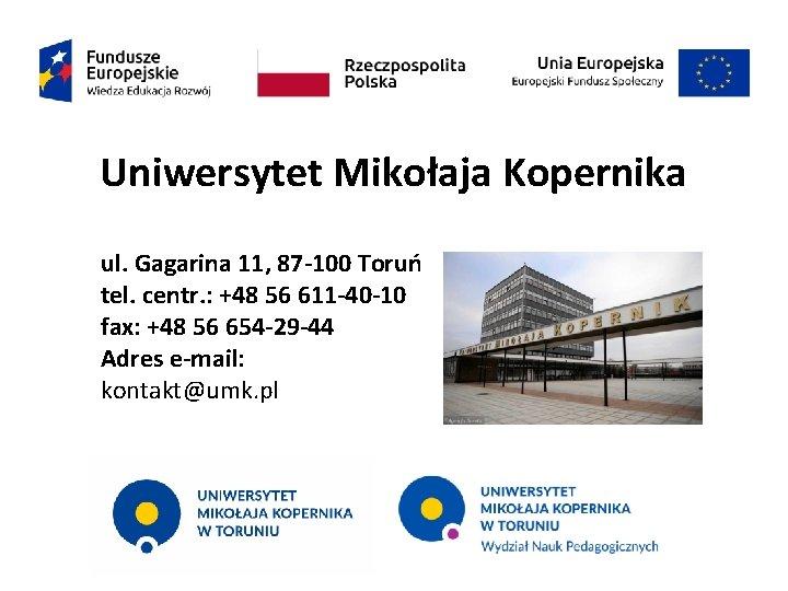 Uniwersytet Mikołaja Kopernika ul. Gagarina 11, 87 -100 Toruń tel. centr. : +48 56